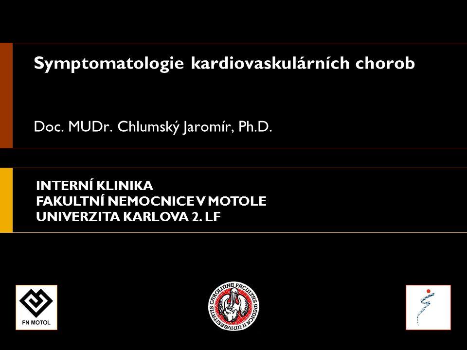 INTERNÍ KLINIKA FAKULTNÍ NEMOCNICE V MOTOLE UNIVERZITA KARLOVA 2. LF Symptomatologie kardiovaskulárních chorob Doc. MUDr. Chlumský Jaromír, Ph.D.