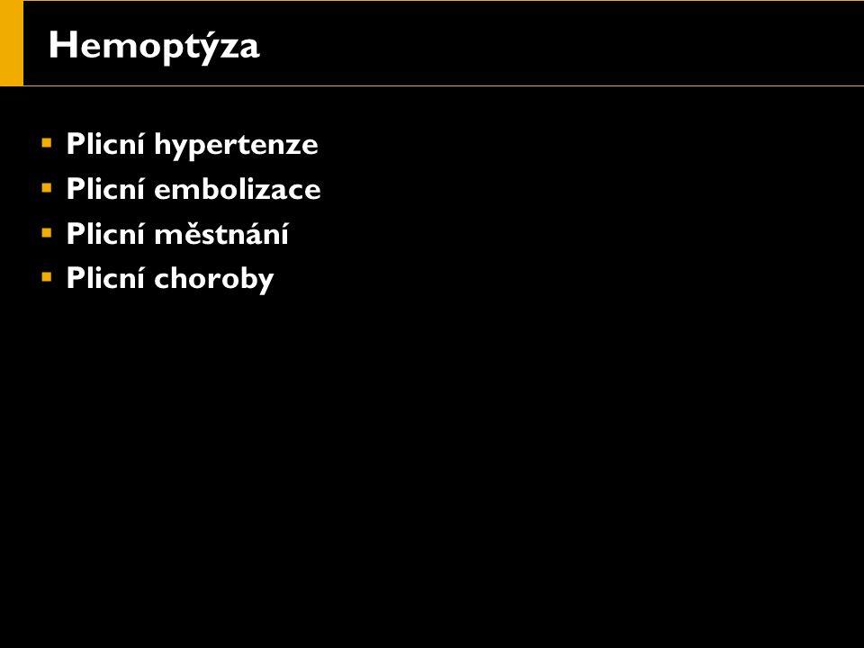 Hemoptýza  Plicní hypertenze  Plicní embolizace  Plicní městnání  Plicní choroby