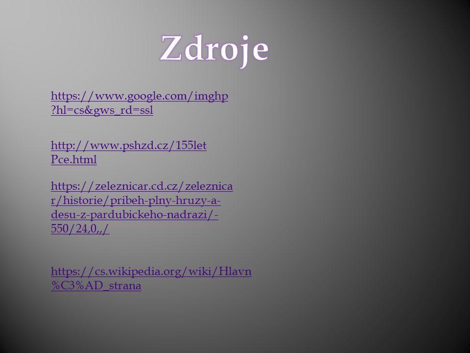 https://www.google.com/imghp ?hl=cs&gws_rd=ssl http://www.pshzd.cz/155let Pce.html https://zeleznicar.cd.cz/zeleznica r/historie/pribeh-plny-hruzy-a- desu-z-pardubickeho-nadrazi/- 550/24,0,,/ https://cs.wikipedia.org/wiki/Hlavn %C3%AD_strana