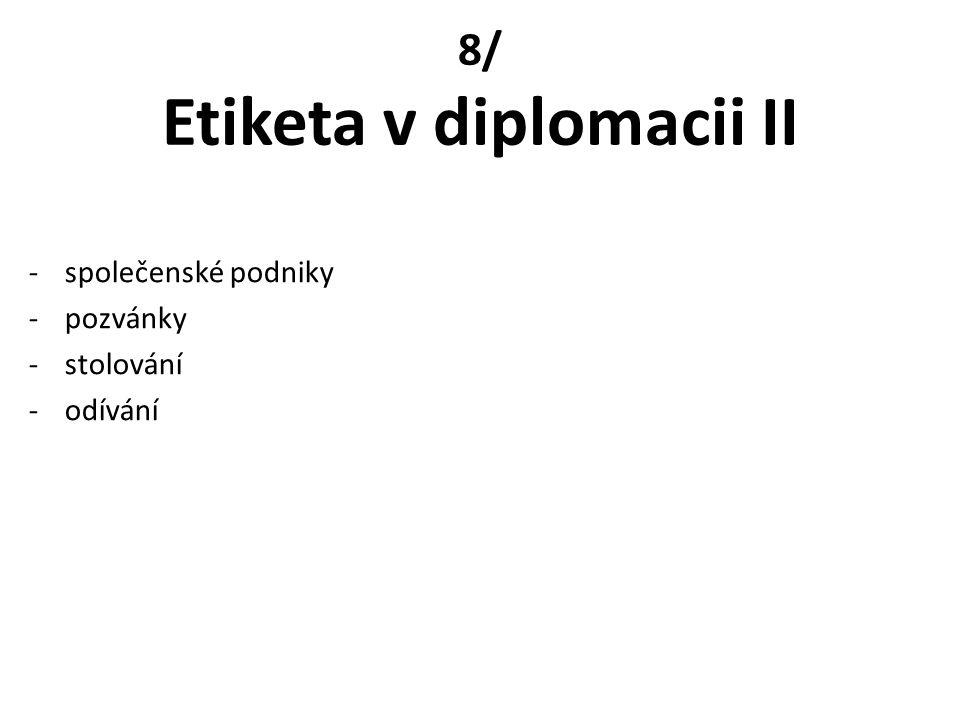 8/ Etiketa v diplomacii II -společenské podniky -pozvánky -stolování -odívání