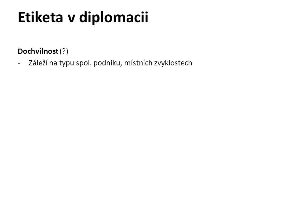 Etiketa v diplomacii Dochvilnost ( ) -Záleží na typu spol. podniku, místních zvyklostech