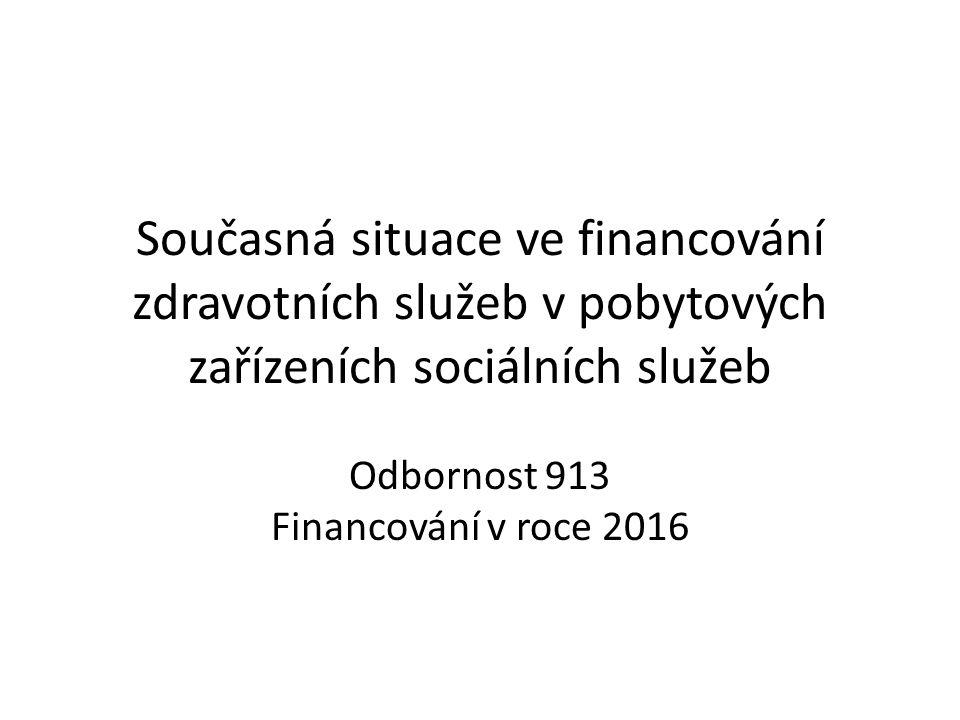 Současná situace ve financování zdravotních služeb v pobytových zařízeních sociálních služeb Odbornost 913 Financování v roce 2016