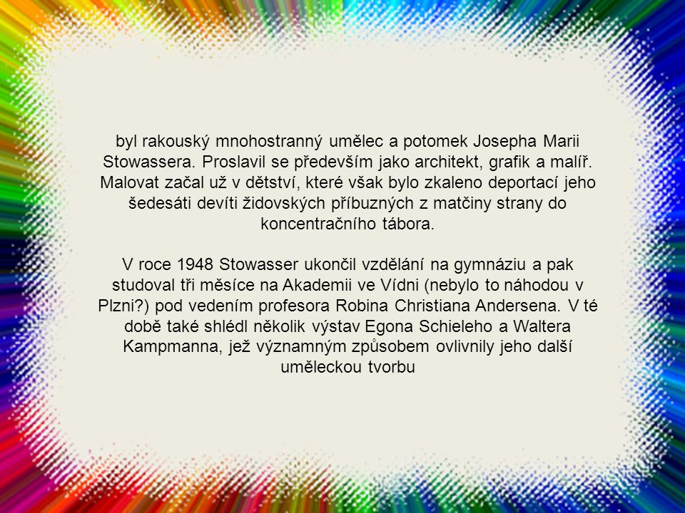 byl rakouský mnohostranný umělec a potomek Josepha Marii Stowassera.