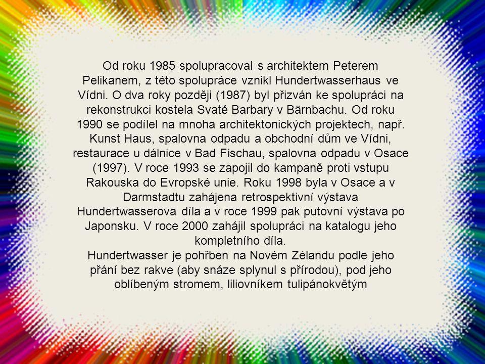 Od roku 1985 spolupracoval s architektem Peterem Pelikanem, z této spolupráce vznikl Hundertwasserhaus ve Vídni.