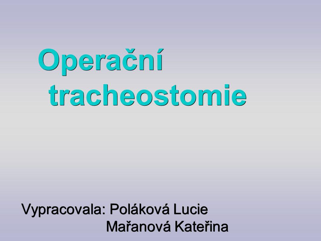 Vypracovala: Poláková Lucie Mařanová Kateřina Operační tracheostomie