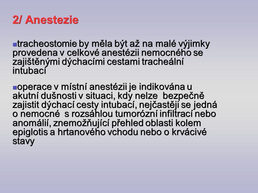 2/ Anestezie tracheostomie by měla být až na malé výjimky provedena v celkové anestézii nemocného se zajištěnými dýchacími cestami tracheální intubací