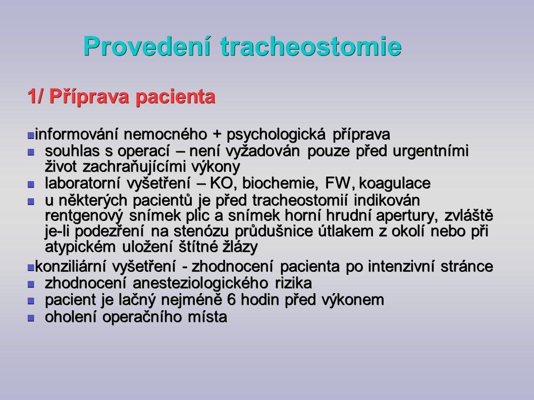Provedení tracheostomie 1/ Příprava pacienta informování nemocného + psychologická příprava informování nemocného + psychologická příprava souhlas s o