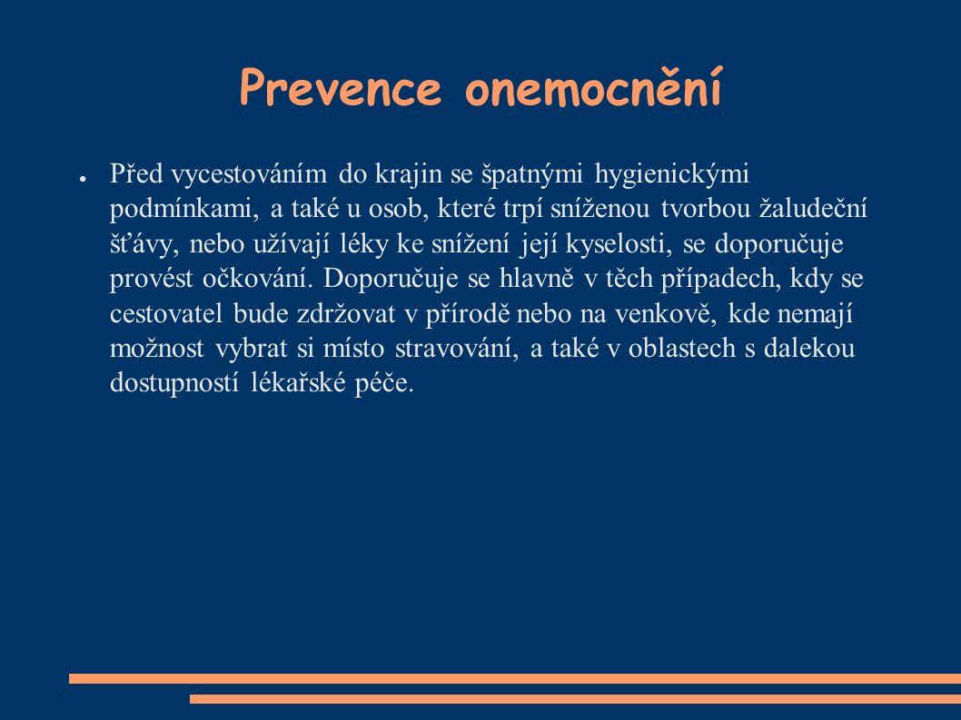 Prevence onemocnění ● Před vycestováním do krajin se špatnými hygienickými podmínkami, a také u osob, které trpí sníženou tvorbou žaludeční šťávy, neb