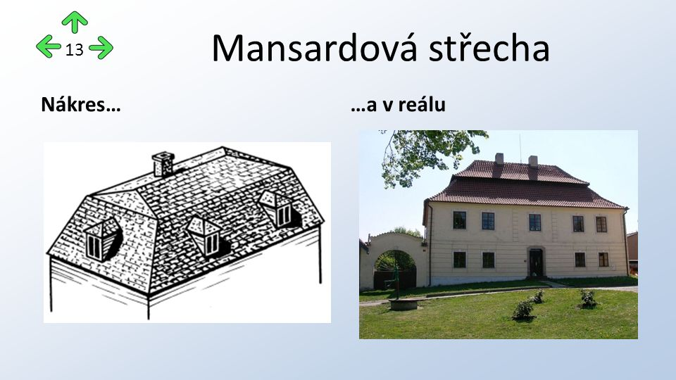 Mansardová střecha Nákres……a v reálu 13