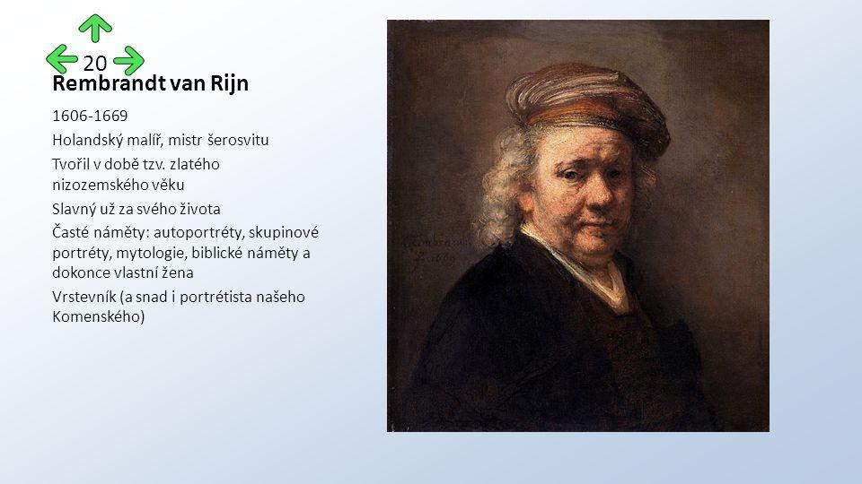 Rembrandt van Rijn 1606-1669 Holandský malíř, mistr šerosvitu Tvořil v době tzv.