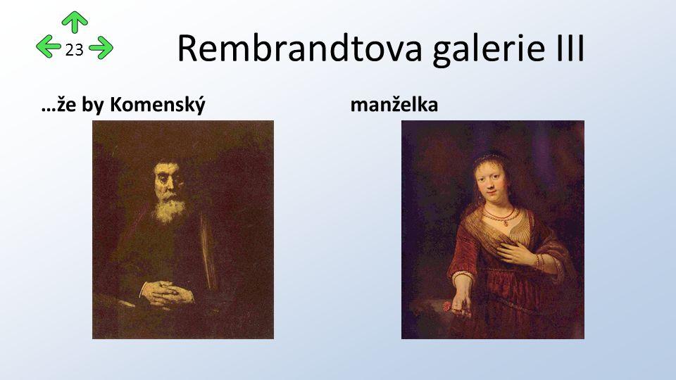 Rembrandtova galerie III …že by Komenskýmanželka 23
