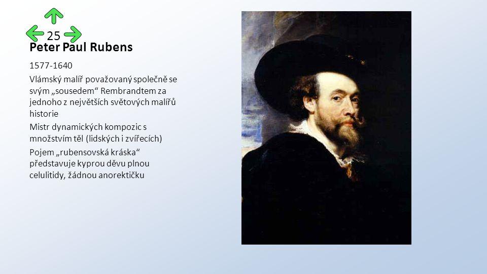 """Peter Paul Rubens 1577-1640 Vlámský malíř považovaný společně se svým """"sousedem Rembrandtem za jednoho z největších světových malířů historie Mistr dynamických kompozic s množstvím těl (lidských i zvířecích) Pojem """"rubensovská kráska představuje kyprou děvu plnou celulitidy, žádnou anorektičku 25"""