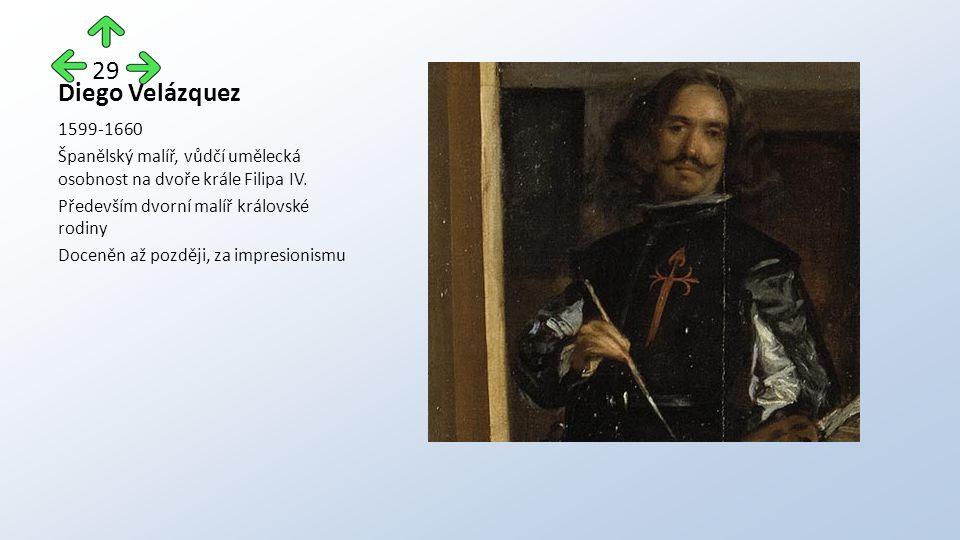 Diego Velázquez 1599-1660 Španělský malíř, vůdčí umělecká osobnost na dvoře krále Filipa IV.