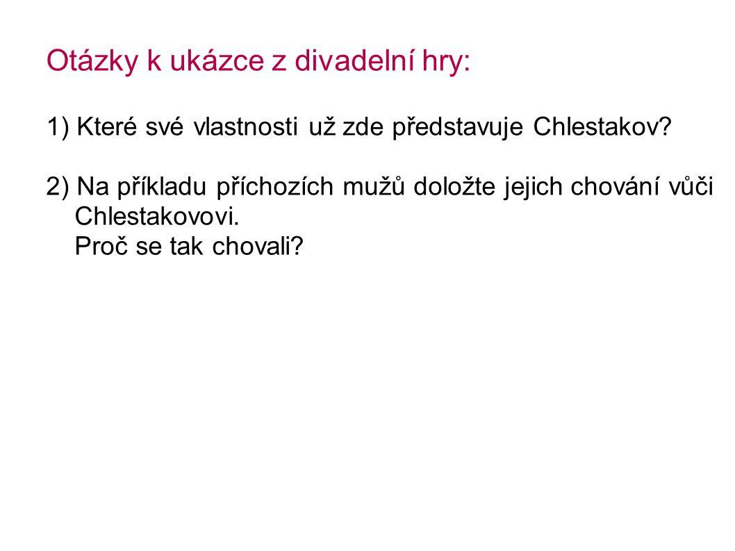Otázky k ukázce z divadelní hry: 1) Které své vlastnosti už zde představuje Chlestakov.