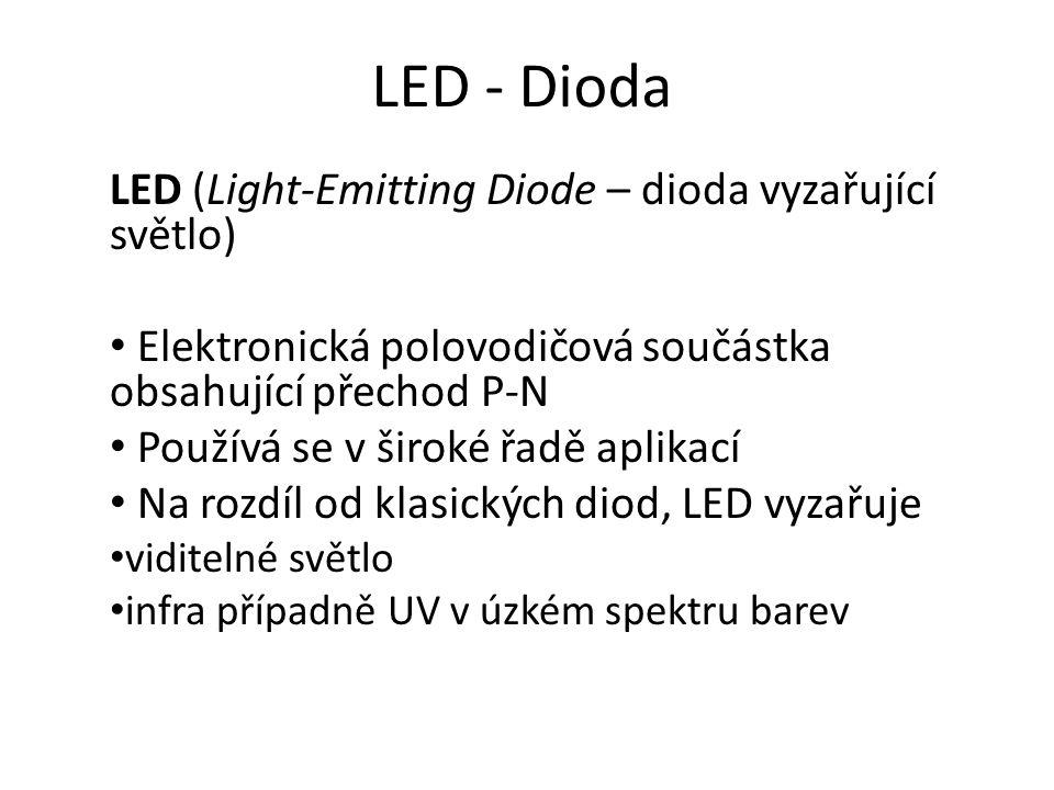 LED - Dioda LED (Light-Emitting Diode – dioda vyzařující světlo) Elektronická polovodičová součástka obsahující přechod P-N Používá se v široké řadě aplikací Na rozdíl od klasických diod, LED vyzařuje viditelné světlo infra případně UV v úzkém spektru barev