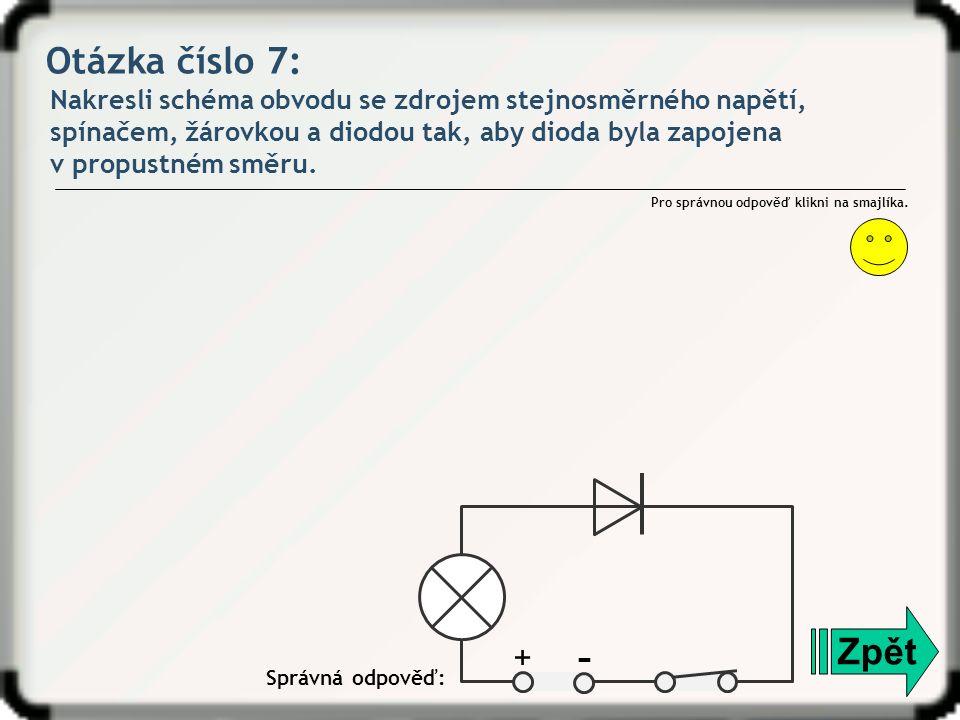 Otázka číslo 7: Nakresli schéma obvodu se zdrojem stejnosměrného napětí, spínačem, žárovkou a diodou tak, aby dioda byla zapojena v propustném směru.