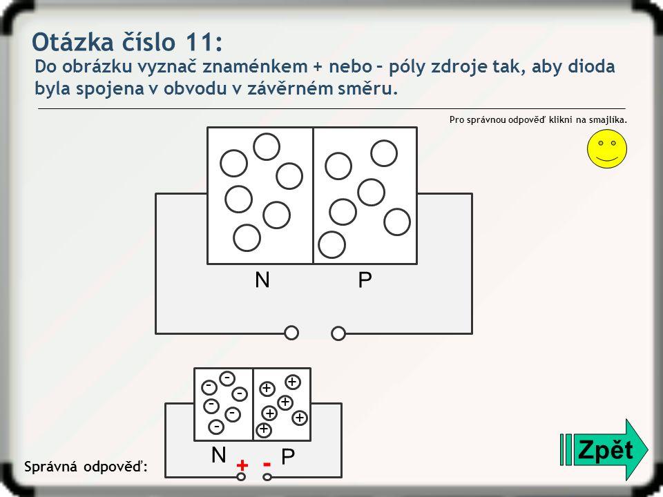 Otázka číslo 11: Do obrázku vyznač znaménkem + nebo – póly zdroje tak, aby dioda byla spojena v obvodu v závěrném směru.