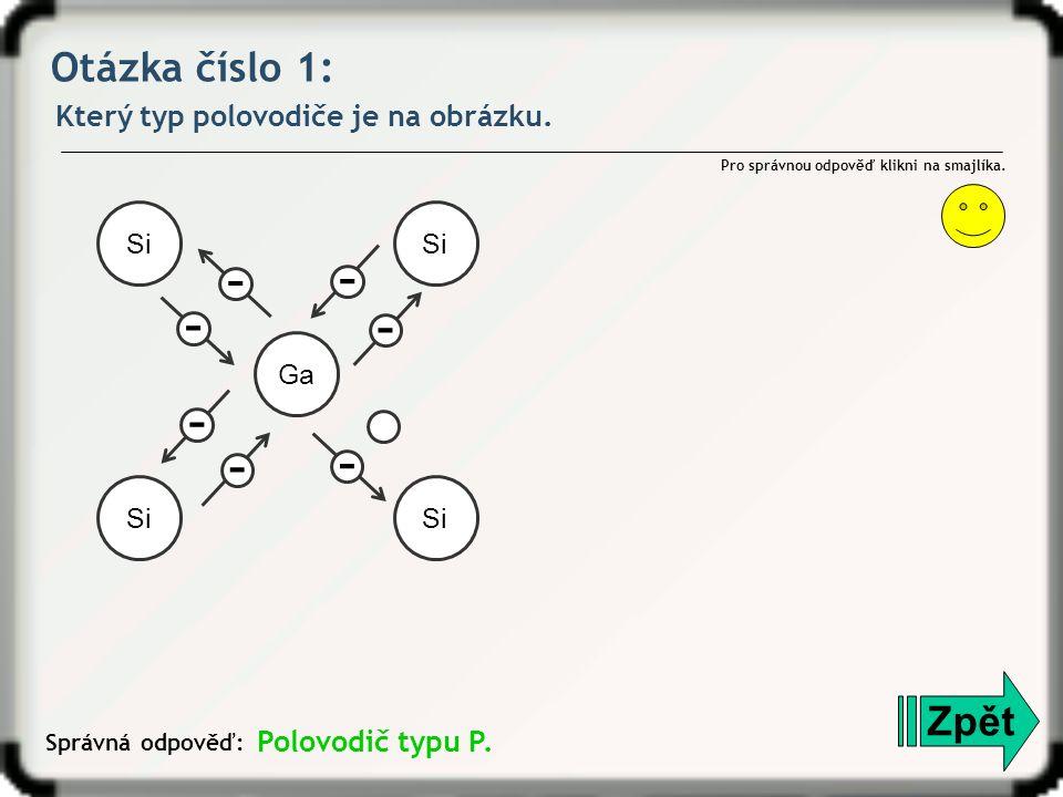Otázka číslo 1: Který typ polovodiče je na obrázku.
