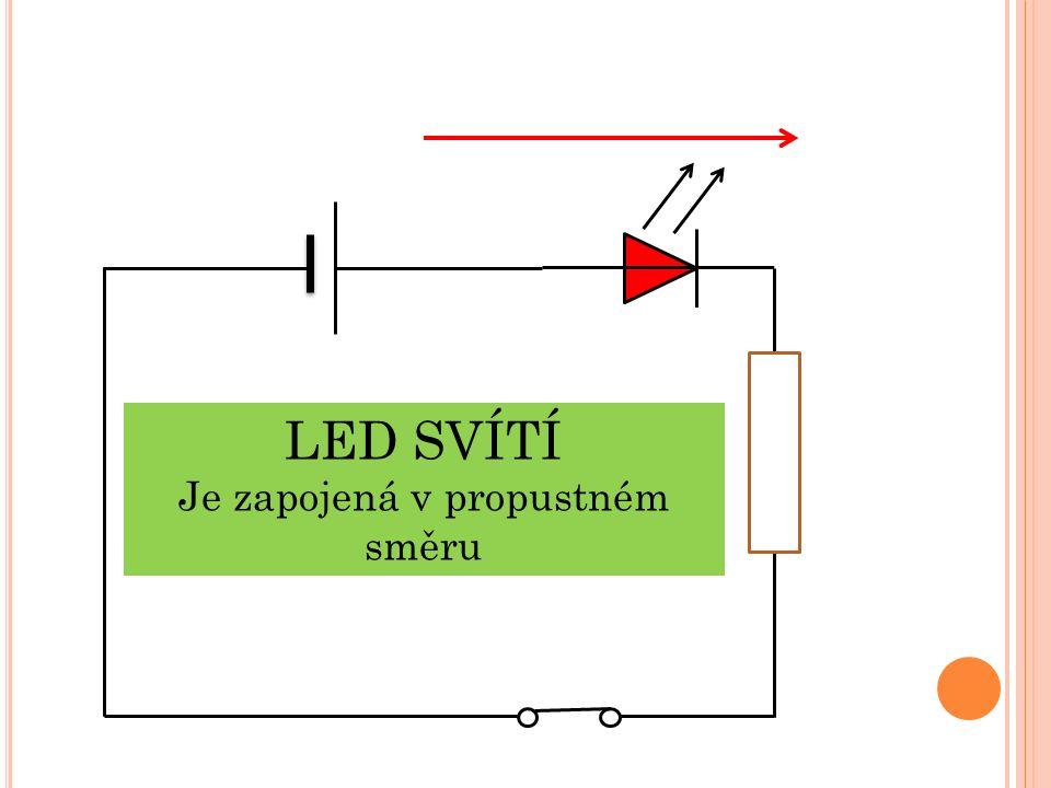 LED SVÍTÍ Je zapojená v propustném směru