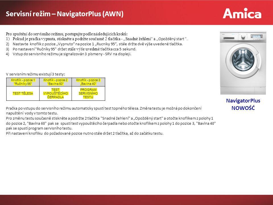 """Servisní režim – NavigatorPlus (AWN) NavigatorPlus NOWOŚĆ Pro spuštění do servisního režimu, postupujte podle následujících kroků : 1)Pokud je pračka vypnuta, stiskněte a podržte současně 2 tlačítka - """"Snadné žehlení a """" Opožděný start ."""