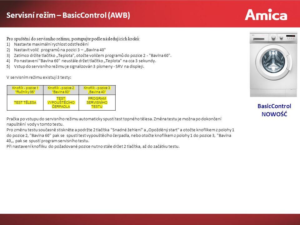 """Servisní režim – BasicControl (AWB) BasicControl NOWOŚĆ Knoflík - pozice 1 Ručníky 95 Knoflík - pozice 2 Bavlna 60 Knoflík - pozice 3 """"Bavlna 40 TEST TĚLESA TEST VYPOUŠTĚCÍHO ČERPADLA PROGRAM SERVISNÍHO TESTU Pro spuštění do servisního režimu, postupujte podle následujících kroků: 1)Nastavte maximální rychlost odstředění 2)Nastavit volič programů na pozici 3 – """"Bavlna 40 3)Zatímco držíte tlačítko """"Teplota , otočte voličem programů do pozice 2 - Bavlna 60 ."""