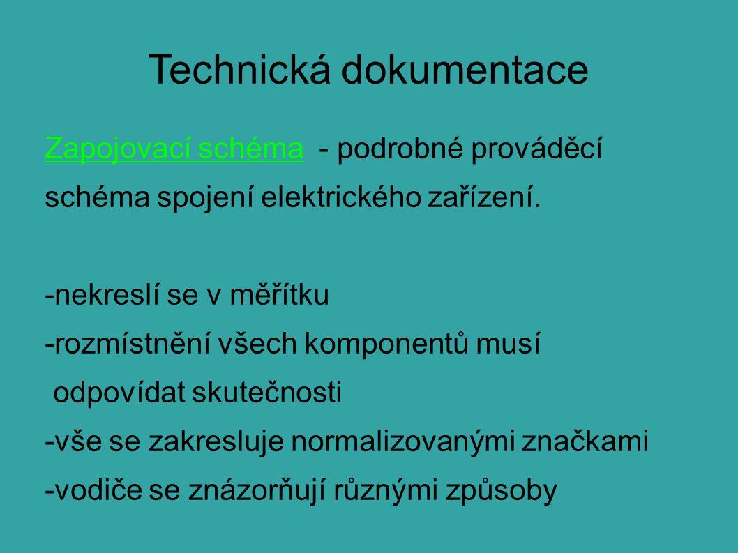 Technická dokumentace Zapojovací schéma - podrobné prováděcí schéma spojení elektrického zařízení. -nekreslí se v měřítku -rozmístnění všech komponent
