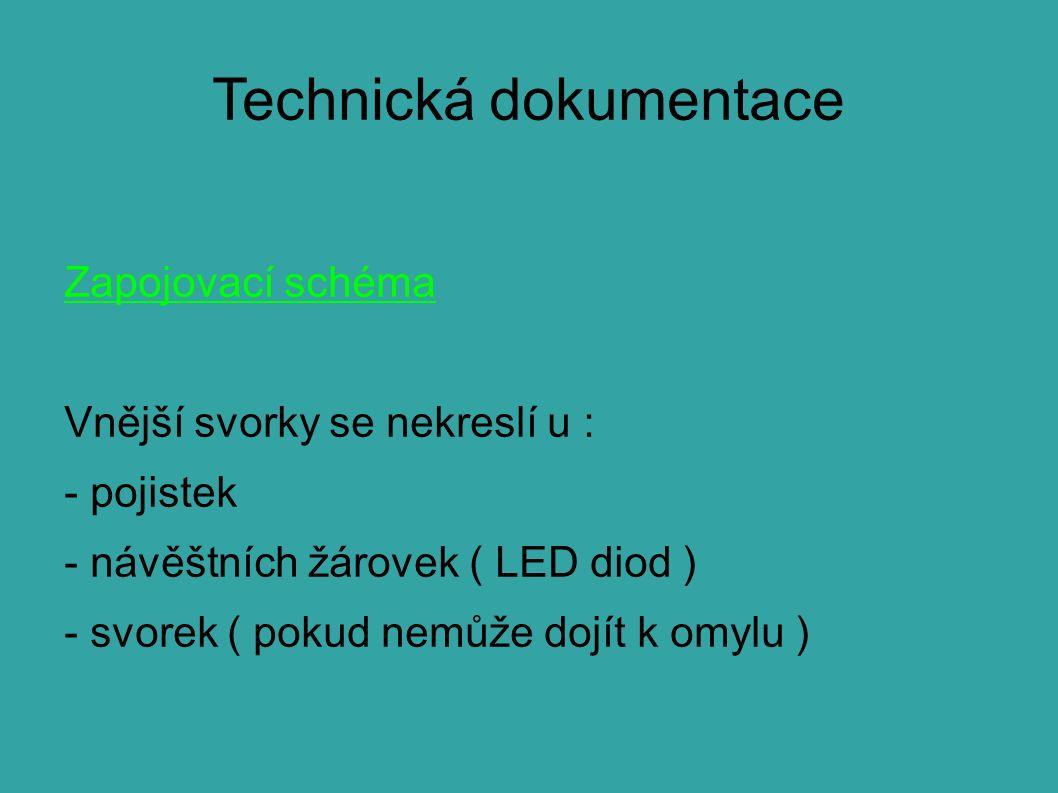 Technická dokumentace Zapojovací schéma Vnější svorky se nekreslí u : - pojistek - návěštních žárovek ( LED diod ) - svorek ( pokud nemůže dojít k omy