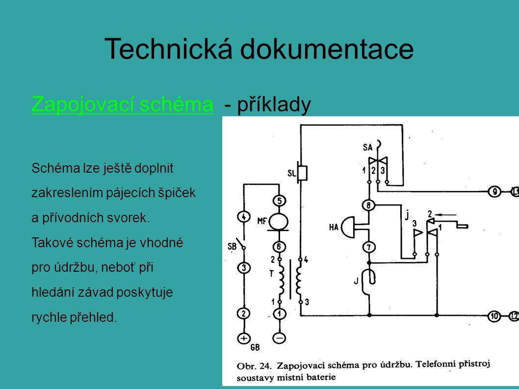 Technická dokumentace Zapojovací schéma - příklady Schéma lze ještě doplnit zakreslením pájecích špiček a přívodních svorek. Takové schéma je vhodné p