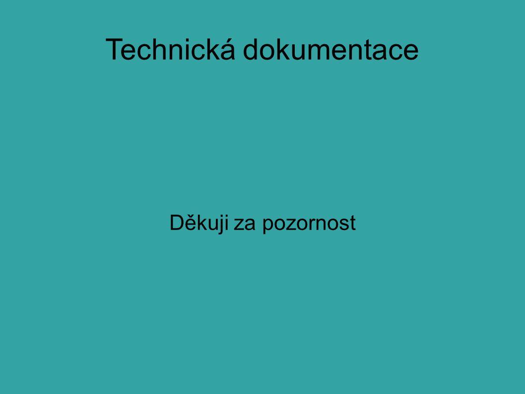 Technická dokumentace Děkuji za pozornost