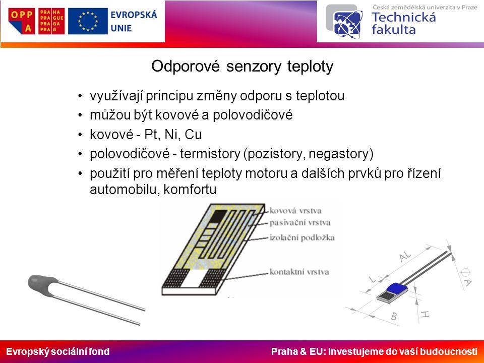 Evropský sociální fond Praha & EU: Investujeme do vaší budoucnosti Odporové senzory teploty využívají principu změny odporu s teplotou můžou být kovové a polovodičové kovové - Pt, Ni, Cu polovodičové - termistory (pozistory, negastory) použití pro měření teploty motoru a dalších prvků pro řízení automobilu, komfortu