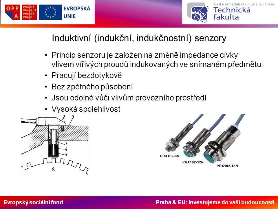 Evropský sociální fond Praha & EU: Investujeme do vaší budoucnosti Induktivní (indukční, indukčnostní) senzory Princip senzoru je založen na změně impedance cívky vlivem vířivých proudů indukovaných ve snímaném předmětu Pracují bezdotykově Bez zpětného působení Jsou odolné vůči vlivům provozního prostředí Vysoká spolehlivost
