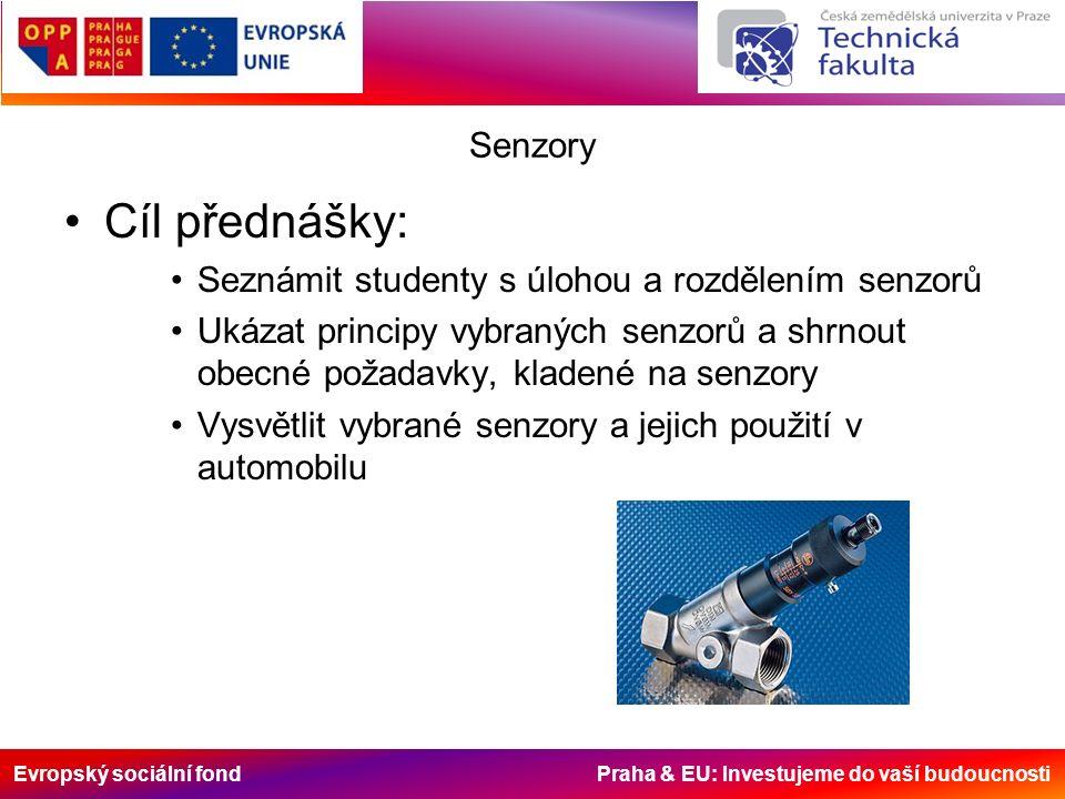 Evropský sociální fond Praha & EU: Investujeme do vaší budoucnosti Senzory Cíl přednášky: Seznámit studenty s úlohou a rozdělením senzorů Ukázat principy vybraných senzorů a shrnout obecné požadavky, kladené na senzory Vysvětlit vybrané senzory a jejich použití v automobilu