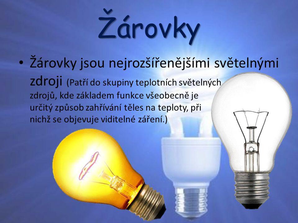 Žárovky Žárovky jsou nejrozšířenějšími světelnými zdroji (Patří do skupiny teplotních světelných zdrojů, kde základem funkce všeobecně je určitý způsob zahřívání těles na teploty, při nichž se objevuje viditelné záření.)