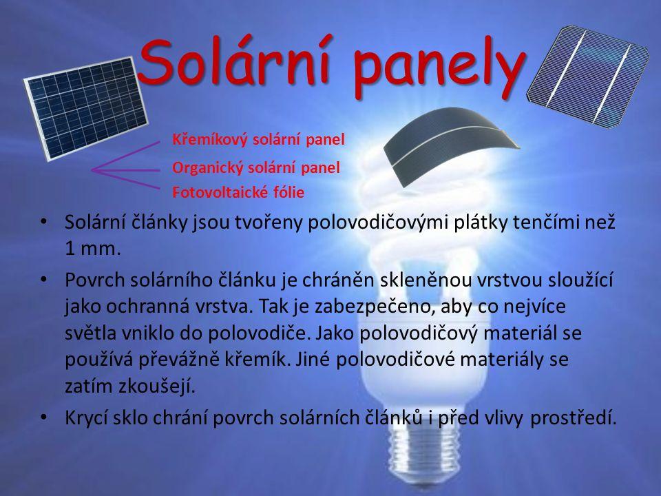 Solární panely Křemíkový solární panel Organický solární panel Fotovoltaické fólie Solární články jsou tvořeny polovodičovými plátky tenčími než 1 mm.