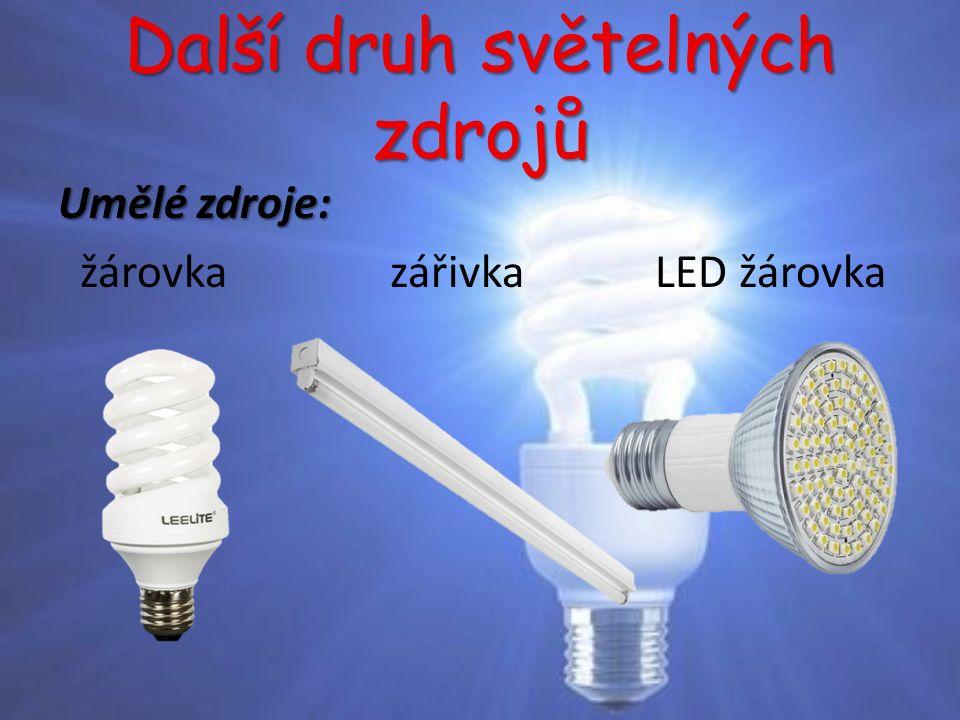 Další druh světelných zdrojů Umělé zdroje: žárovka zářivka LED žárovka