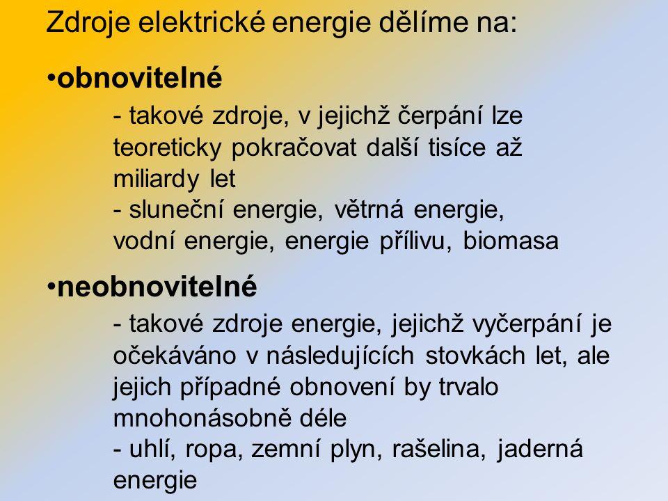 Zdroje elektrické energie dělíme na: obnovitelné - takové zdroje, v jejichž čerpání lze teoreticky pokračovat další tisíce až miliardy let - sluneční