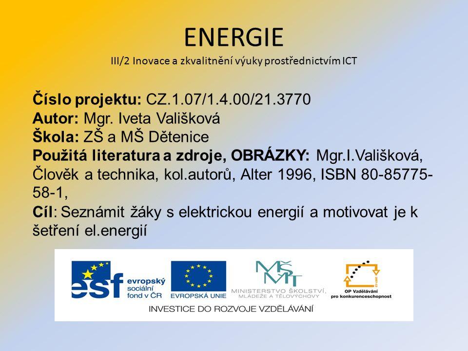 ENERGIE III/2 Inovace a zkvalitnění výuky prostřednictvím ICT Číslo projektu: CZ.1.07/1.4.00/21.3770 Autor: Mgr. Iveta Vališková Škola: ZŠ a MŠ Děteni