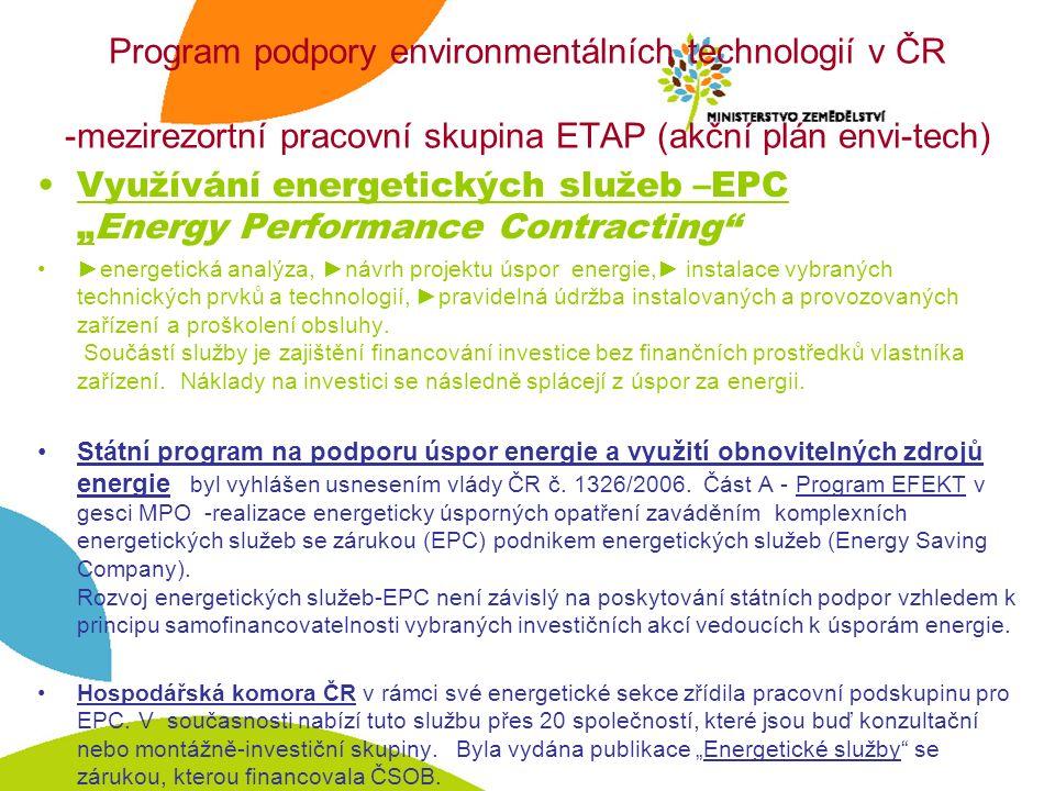"""Program podpory environmentálních technologií v ČR -mezirezortní pracovní skupina ETAP (akční plán envi-tech) Využívání energetických služeb –EPC """"Energy Performance Contracting ►energetická analýza, ►návrh projektu úspor energie,► instalace vybraných technických prvků a technologií, ►pravidelná údržba instalovaných a provozovaných zařízení a proškolení obsluhy."""