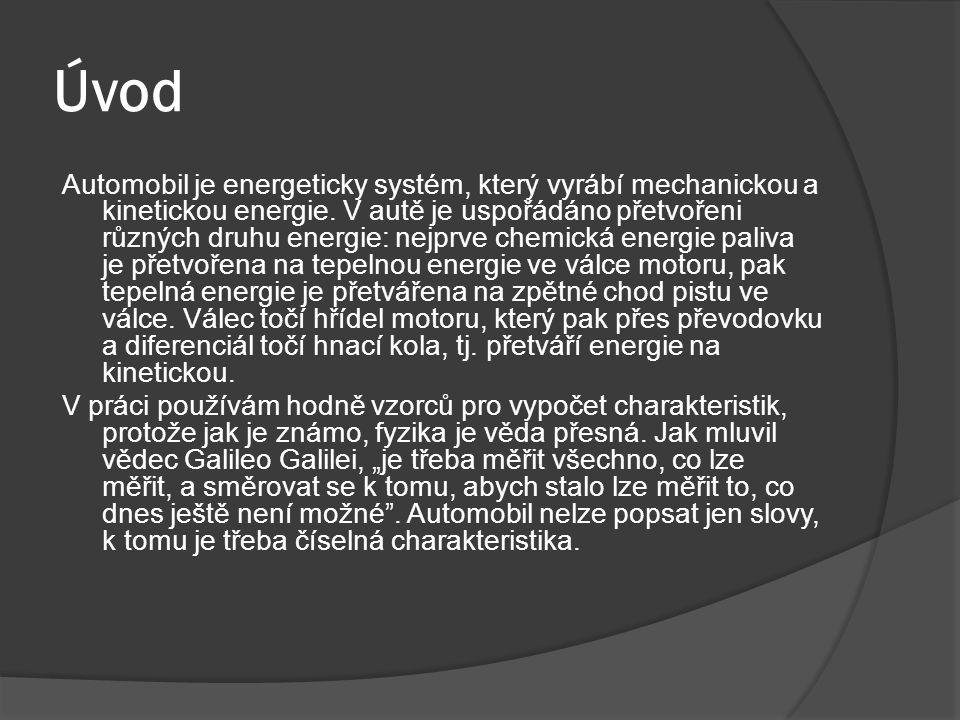 Úvod Automobil je energeticky systém, který vyrábí mechanickou a kinetickou energie. V autě je uspořádáno přetvořeni různých druhu energie: nejprve ch