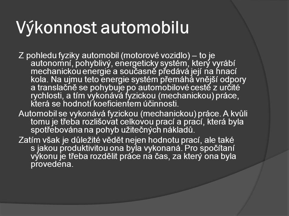 Výkonnost automobilu Z pohledu fyziky automobil (motorové vozidlo) – to je autonomní, pohyblivý, energeticky systém, který vyrábí mechanickou energie a současně předává její na hnací kola.