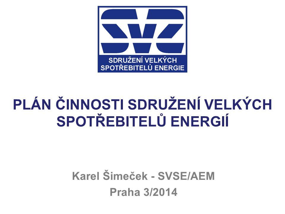 PLÁN ČINNOSTI SDRUŽENÍ VELKÝCH SPOTŘEBITELŮ ENERGIÍ Karel Šimeček - SVSE/AEM Praha 3/2014