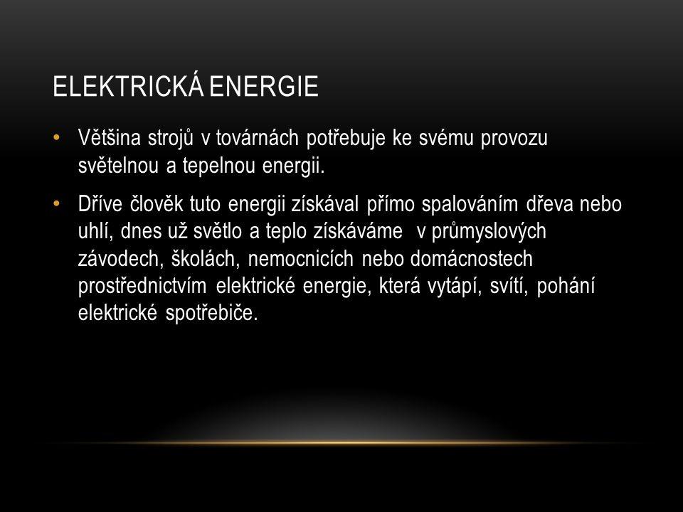 ELEKTRICKÁ ENERGIE Většina strojů v továrnách potřebuje ke svému provozu světelnou a tepelnou energii. Dříve člověk tuto energii získával přímo spalov