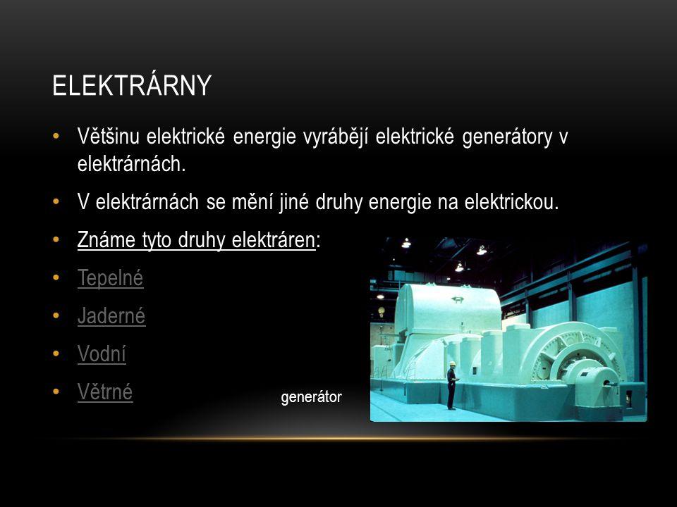 ELEKTRÁRNY Většinu elektrické energie vyrábějí elektrické generátory v elektrárnách. V elektrárnách se mění jiné druhy energie na elektrickou. Známe t