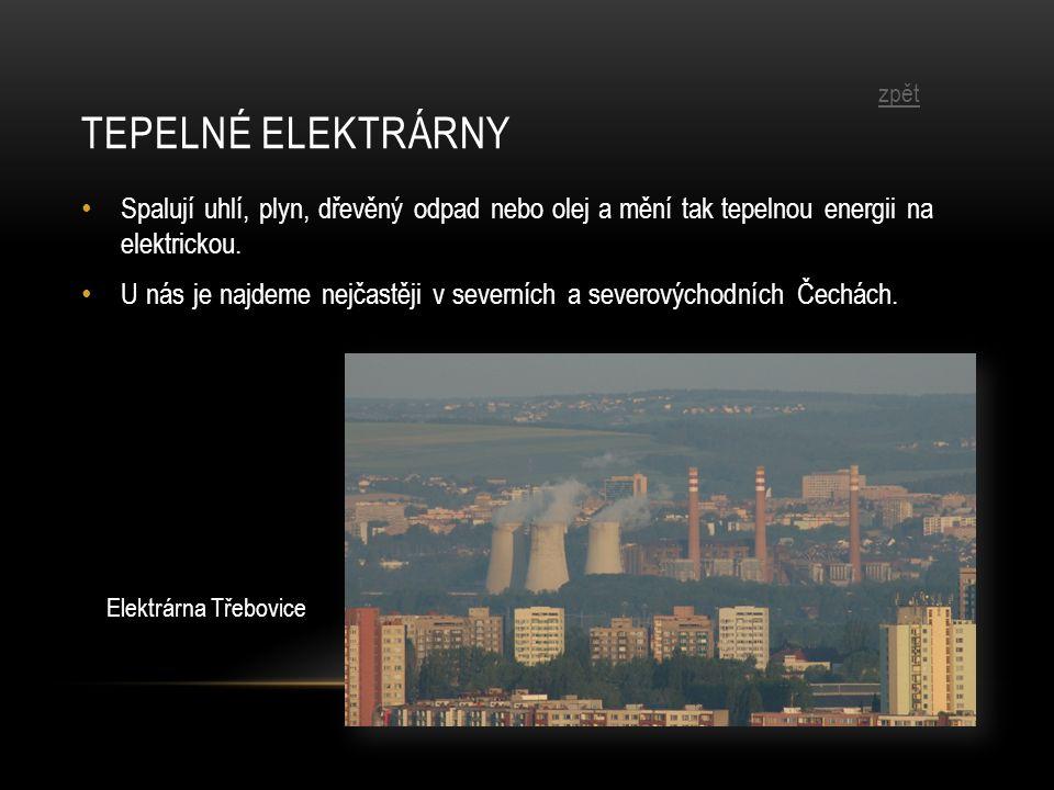 TEPELNÉ ELEKTRÁRNY Spalují uhlí, plyn, dřevěný odpad nebo olej a mění tak tepelnou energii na elektrickou.