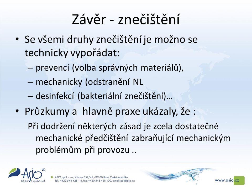 Závěr - znečištění Se všemi druhy znečištění je možno se technicky vypořádat: – prevencí (volba správných materiálů), – mechanicky (odstranění NL – desinfekcí (bakteriální znečištění)… Průzkumy a hlavně praxe ukázaly, že : Při dodržení některých zásad je zcela dostatečné mechanické předčištění zabraňující mechanickým problémům při provozu..