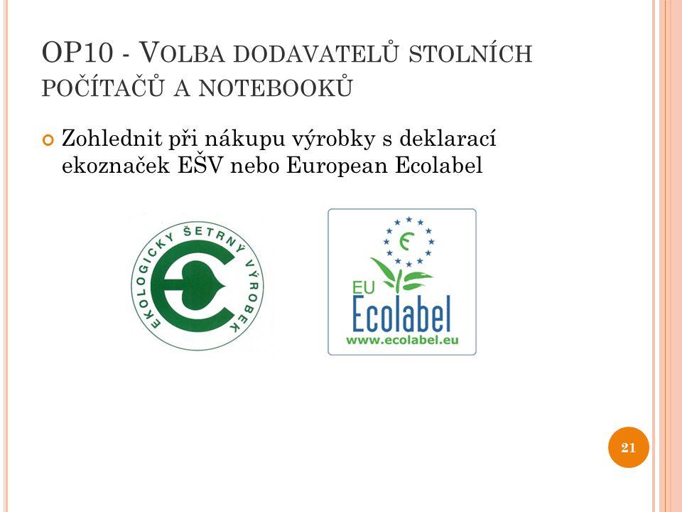 OP10 - V OLBA DODAVATELŮ STOLNÍCH POČÍTAČŮ A NOTEBOOKŮ Zohlednit při nákupu výrobky s deklarací ekoznaček EŠV nebo European Ecolabel 21