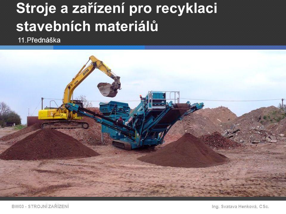 Stroje používané pro recyklaci stavebního odpadu – drtící jednotky Válcové drtiče:  používají se pro střední a jemné drcení i velmi pevných, ale dobře drtitelných materiálů  materiál se drtí mezi dvěma protisměrně se otáčejícími válci Výhody těchto drtičů jsou:  vysoký výkon  vysoká provozní spolehlivost  nízké náklady na provoz a údržbu  nenáročná obsluha BW03 - STROJNÍ ZAŘÍZENÍ Zdroj: www.alibaba.com