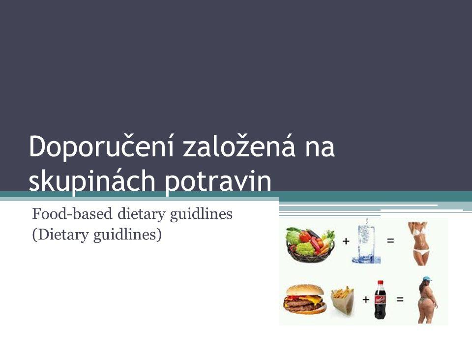 Doporučení založená na skupinách potravin Food-based dietary guidlines (Dietary guidlines)