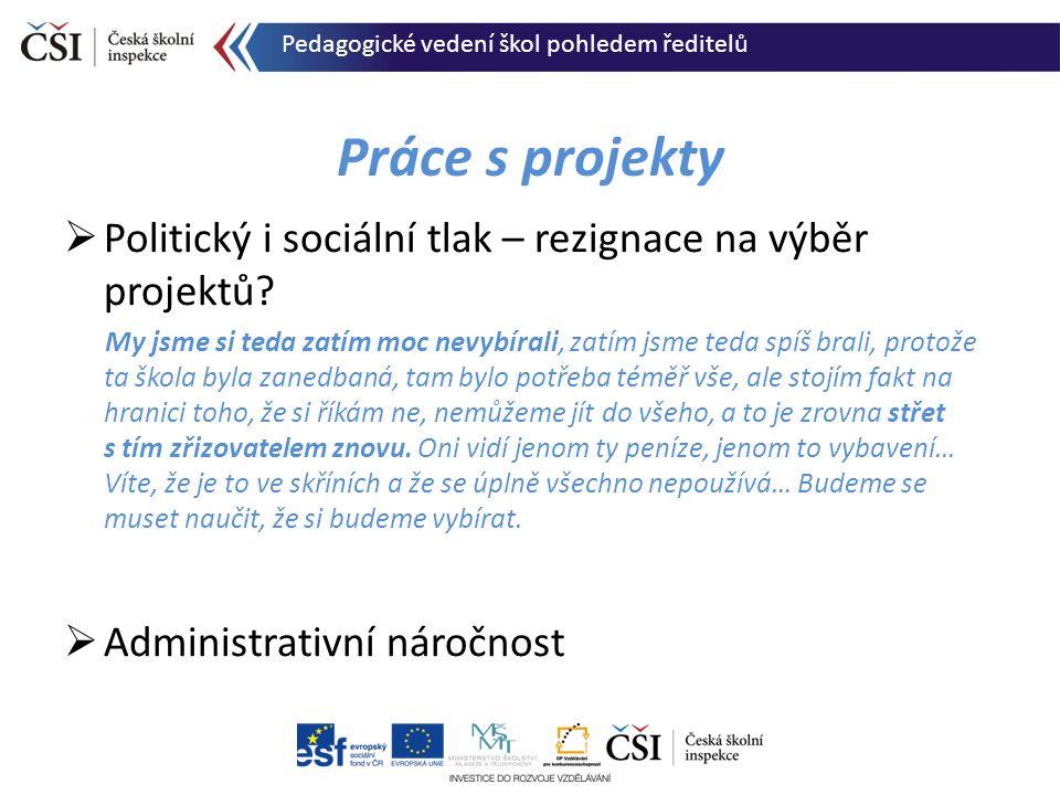 Práce s projekty  Politický i sociální tlak – rezignace na výběr projektů? My jsme si teda zatím moc nevybírali, zatím jsme teda spíš brali, protože