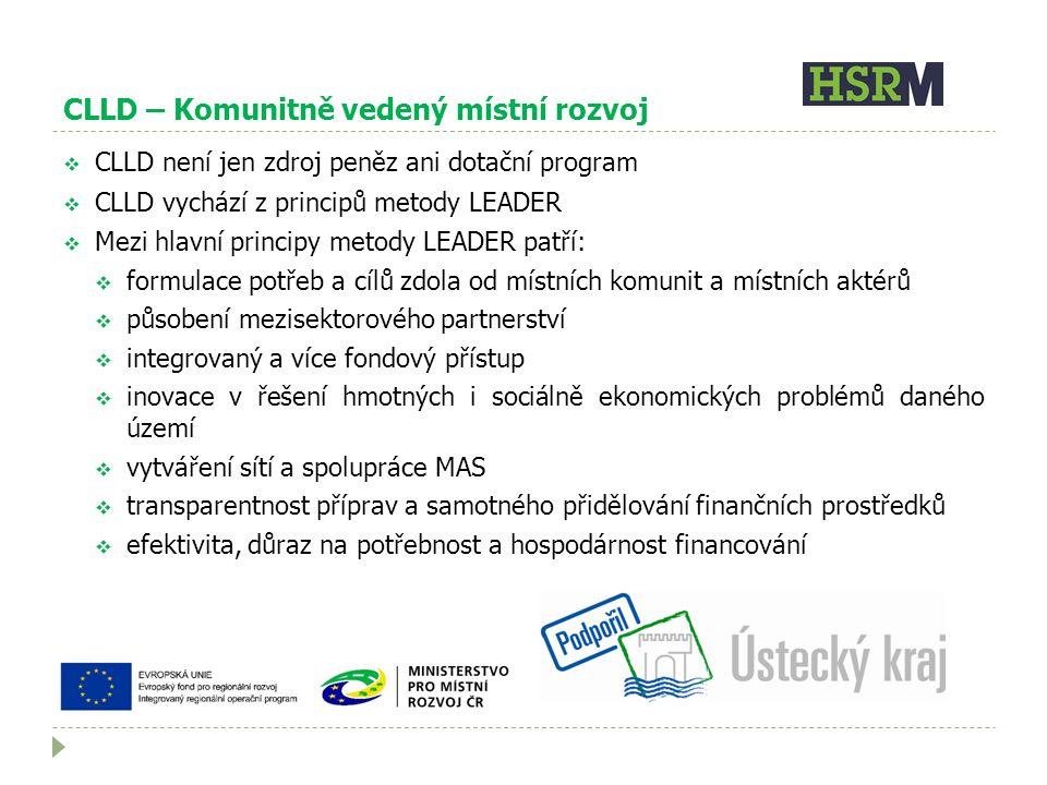 CLLD – Komunitně vedený místní rozvoj  CLLD není jen zdroj peněz ani dotační program  CLLD vychází z principů metody LEADER  Mezi hlavní principy metody LEADER patří:  formulace potřeb a cílů zdola od místních komunit a místních aktérů  působení mezisektorového partnerství  integrovaný a více fondový přístup  inovace v řešení hmotných i sociálně ekonomických problémů daného území  vytváření sítí a spolupráce MAS  transparentnost příprav a samotného přidělování finančních prostředků  efektivita, důraz na potřebnost a hospodárnost financování